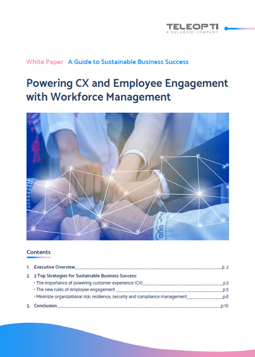 Guide to Sustainable Business Success:  Powering CX and Employee Engagement with Workforce Management