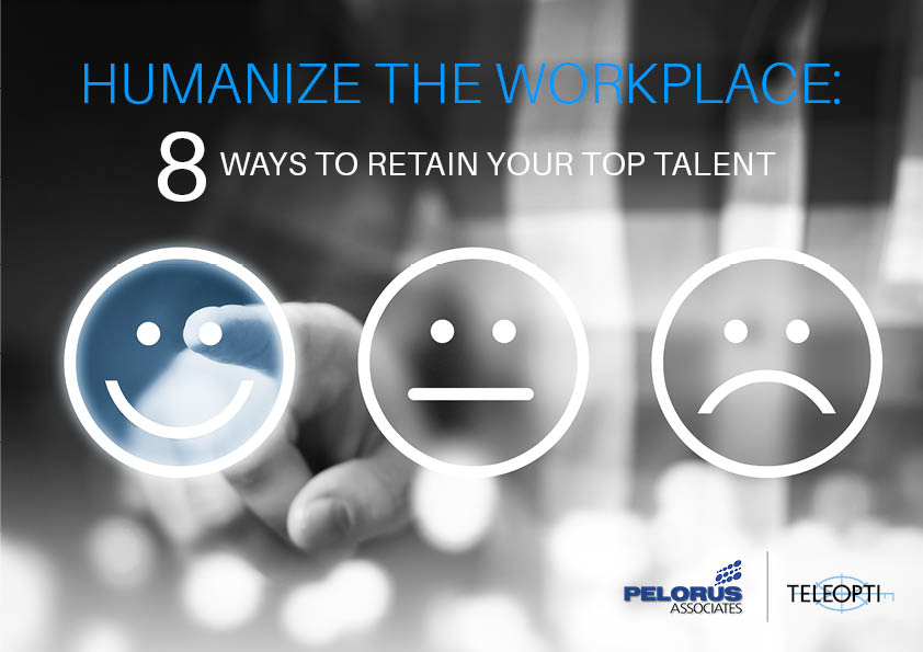 Humanize the Workplace:  8 Ways to Retain Your Top Talent