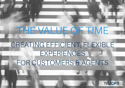 The Value of Time: Creating Efficient, Flexible Experiences for Customers & Agents